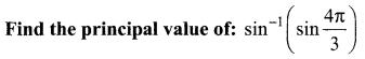 Samacheer Kalvi 12th Maths Solutions Chapter 4 Inverse Trigonometric Functions Ex 4.1 1