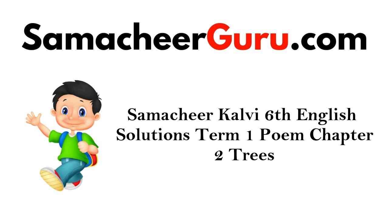 Samacheer Kalvi 6th English Solutions Term 1 Poem Chapter 2 Trees