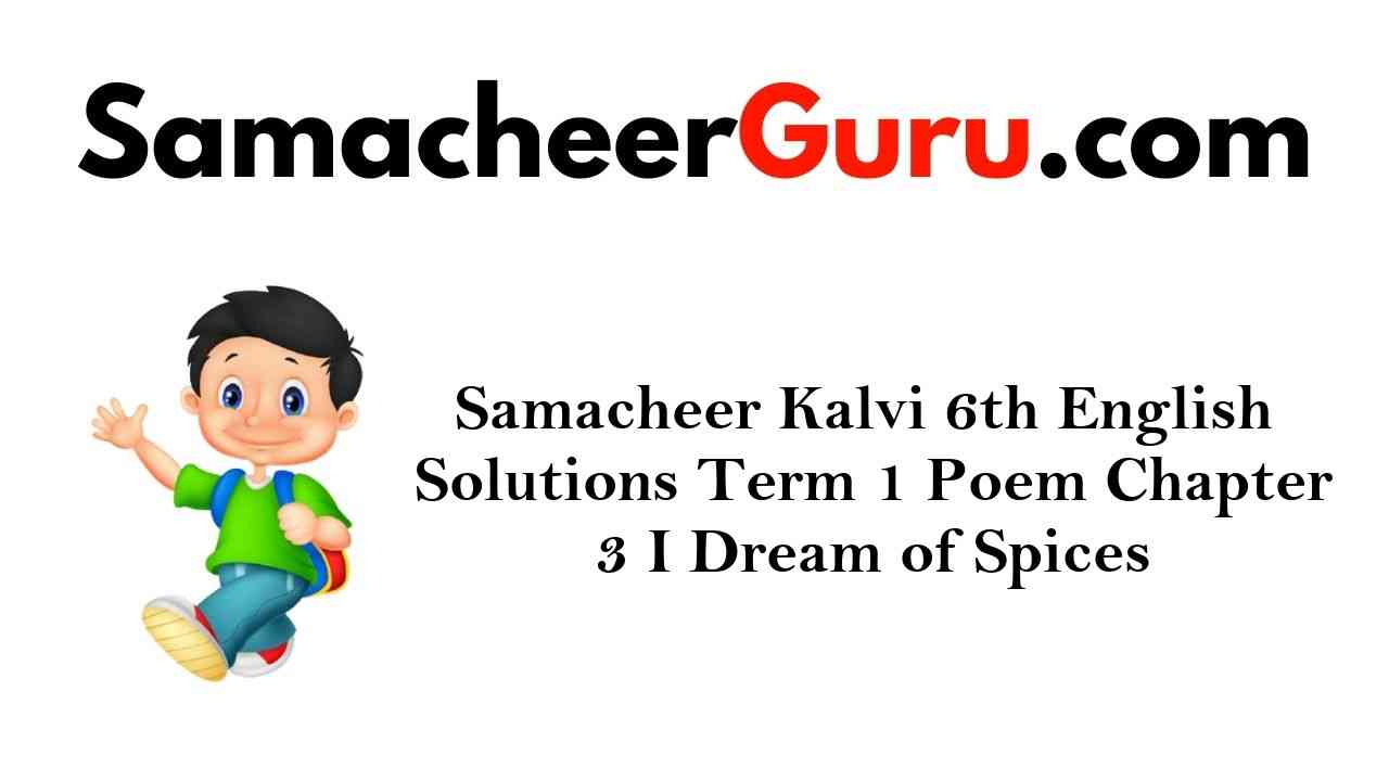 Samacheer Kalvi 6th English Solutions Term 1 Poem Chapter 3 I Dream of Spices