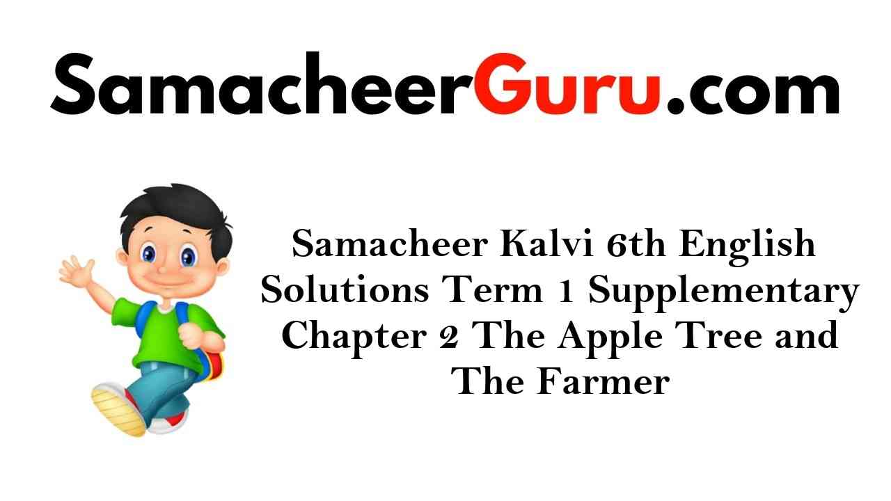 Samacheer Kalvi 6th English Solutions Term 1 Supplementary Chapter 2 The Apple Tree and The Farmer