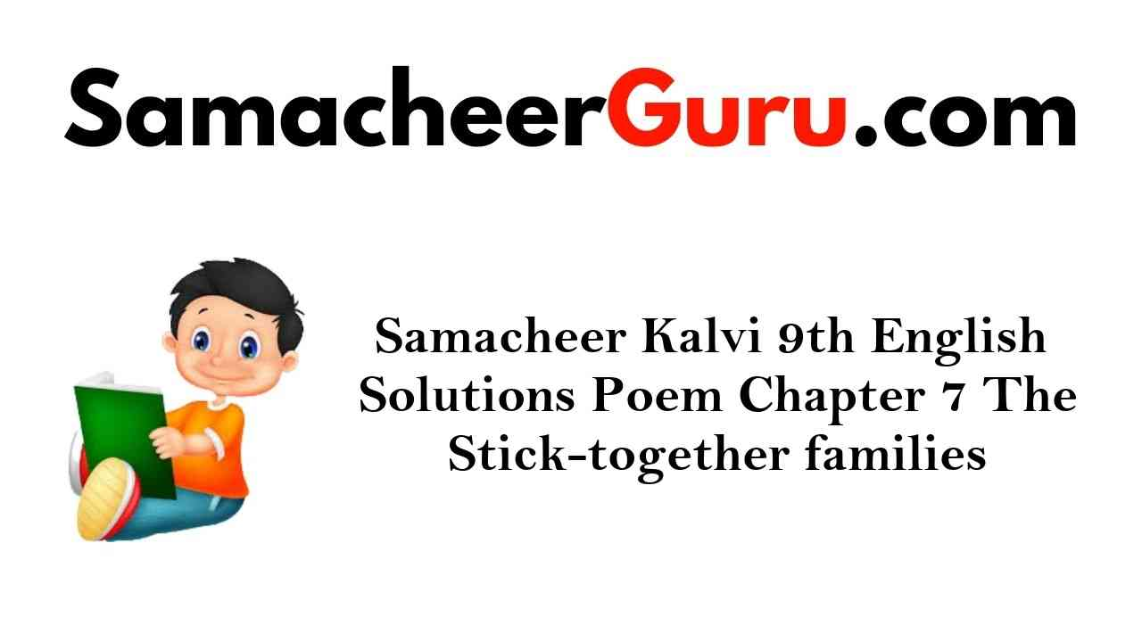 Samacheer Kalvi 9th English Solutions Poem Chapter 7 The Stick-together families