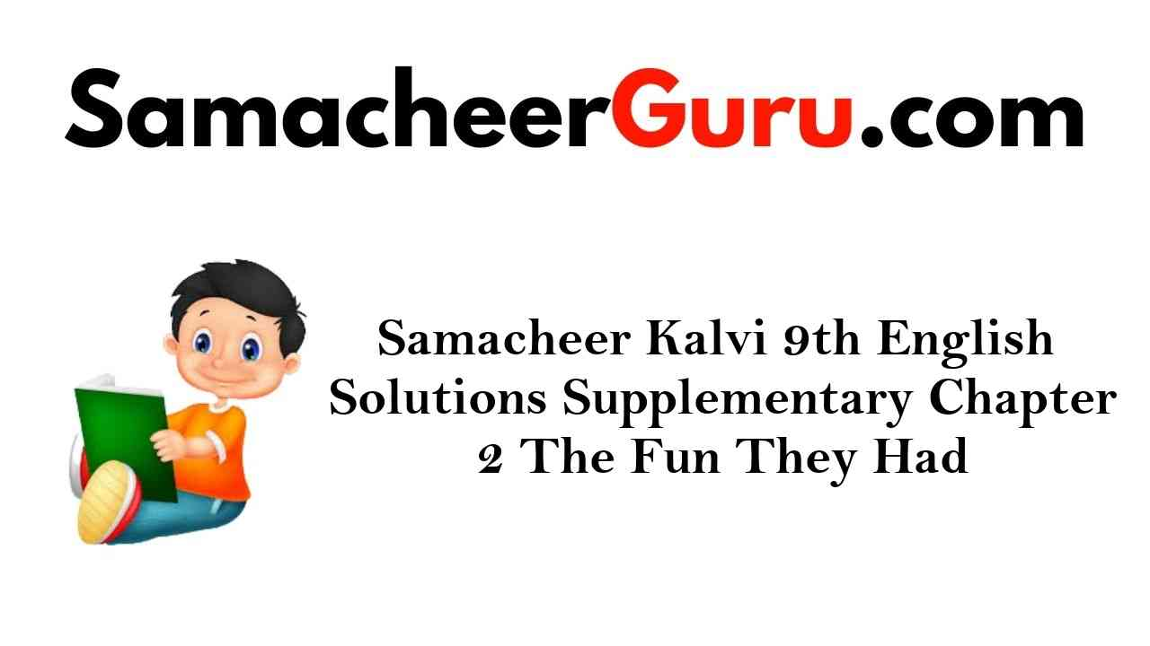 Samacheer Kalvi 9th English Solutions Supplementary Chapter 2 The Fun They Had
