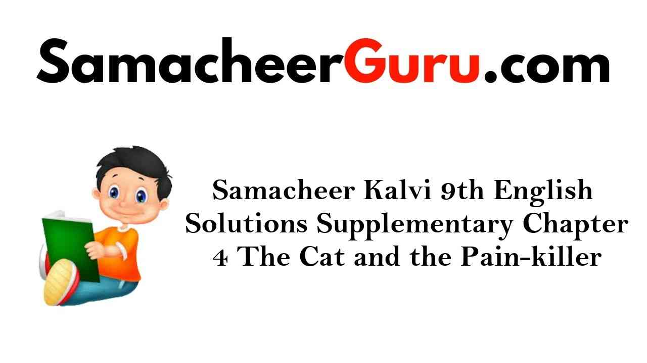 Samacheer Kalvi 9th English Solutions Supplementary Chapter 4 The Cat and the Pain-killer