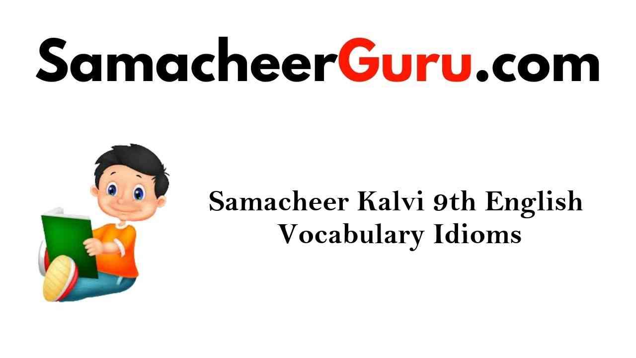 Samacheer Kalvi 9th English Vocabulary Idioms