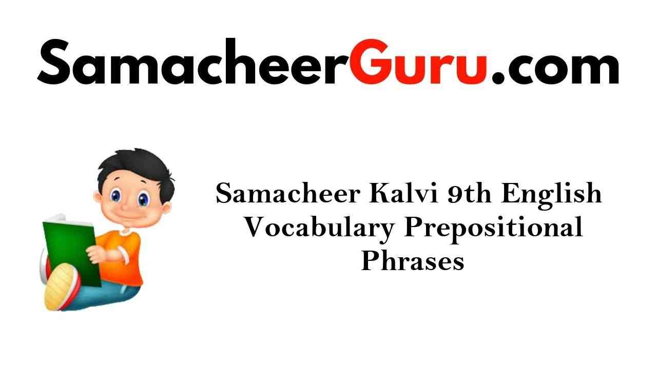 Samacheer Kalvi 9th English Grammar Prepositional Phrases