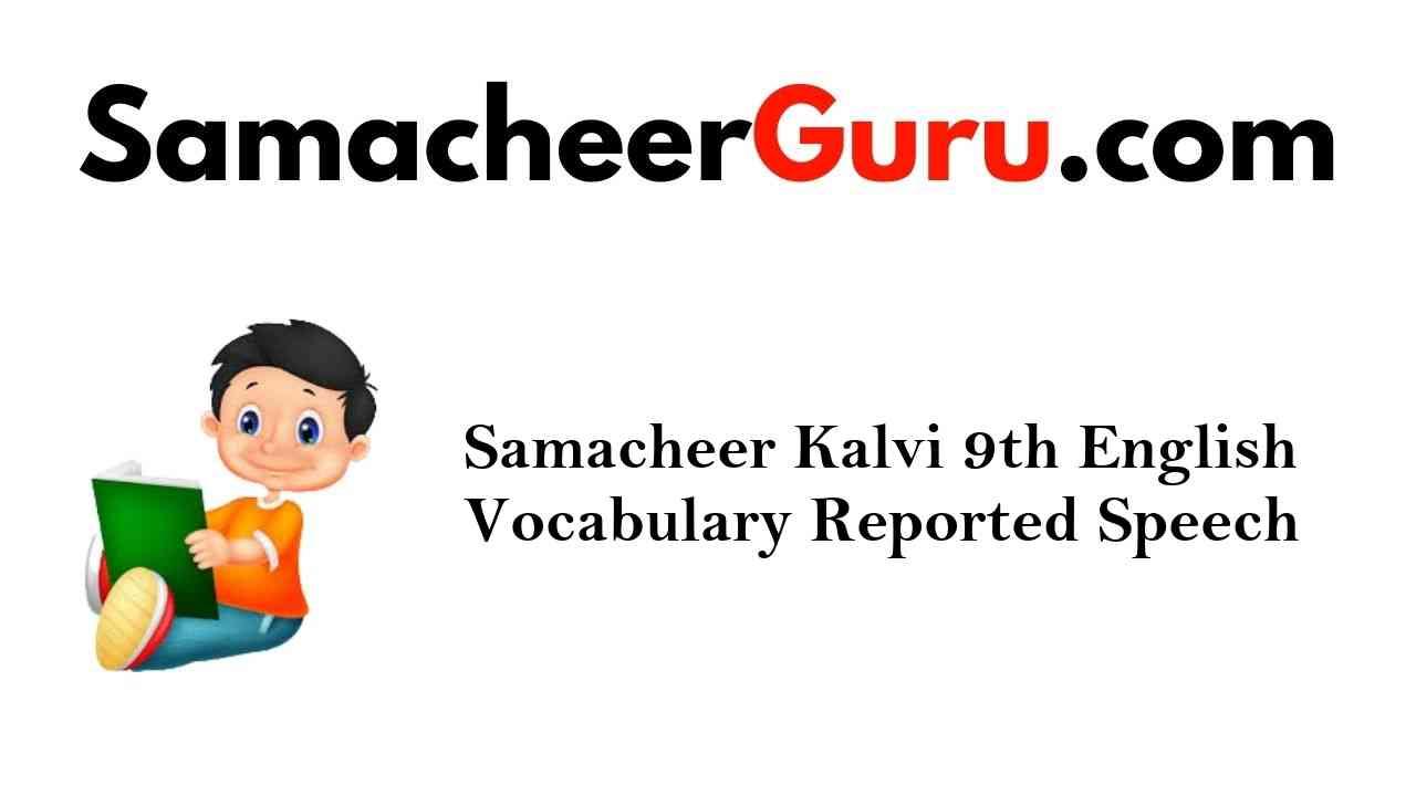 Samacheer Kalvi 9th English Grammar Reported Speech (Direct to Indirect Speech)