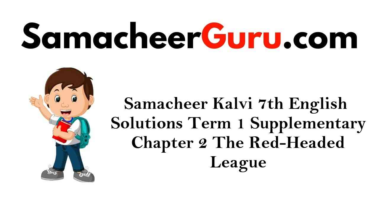 Samacheer Kalvi 7th English Solutions Term 1 Supplementary Chapter 2 The Red-Headed League