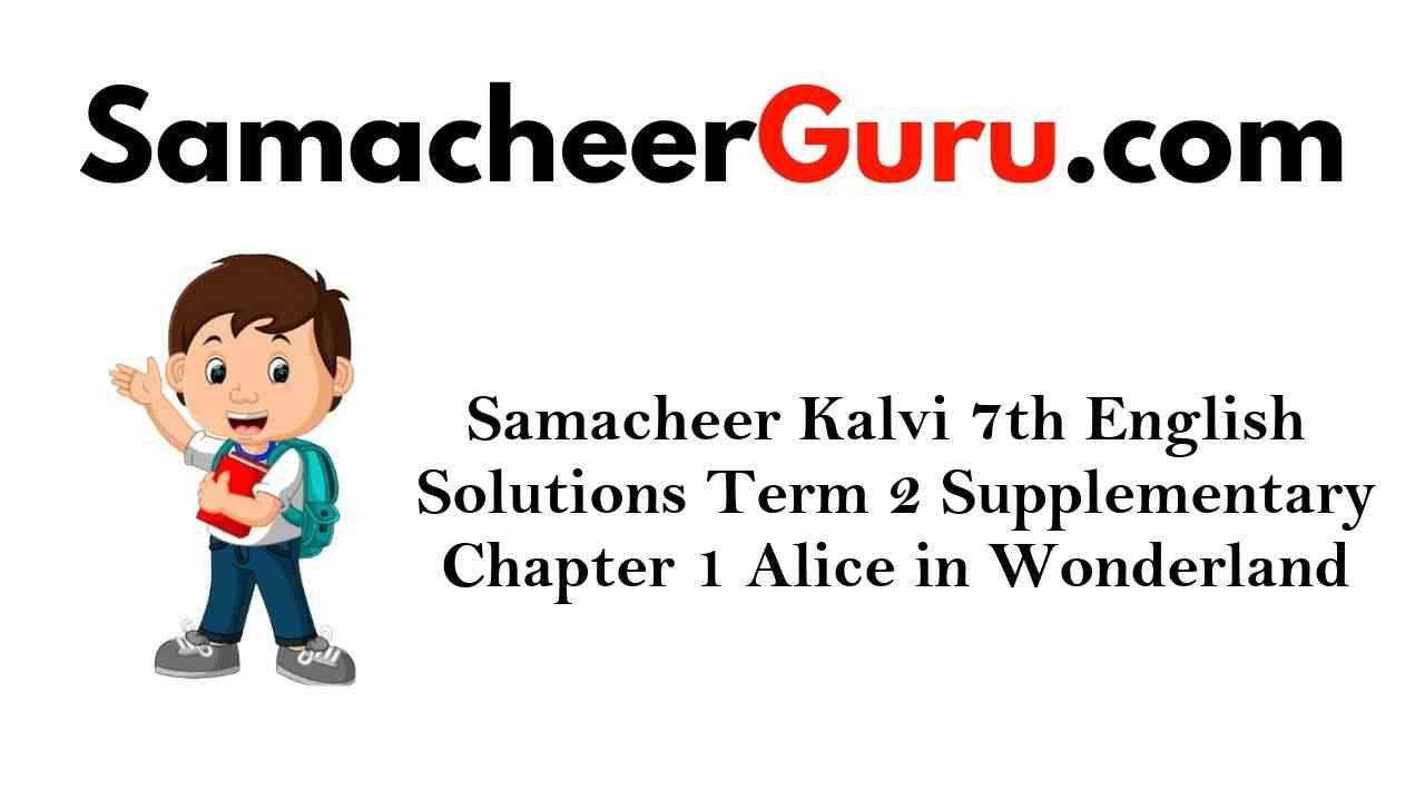 Samacheer Kalvi 7th English Solutions Term 2 Supplementary Chapter 1 Alice in Wonderland