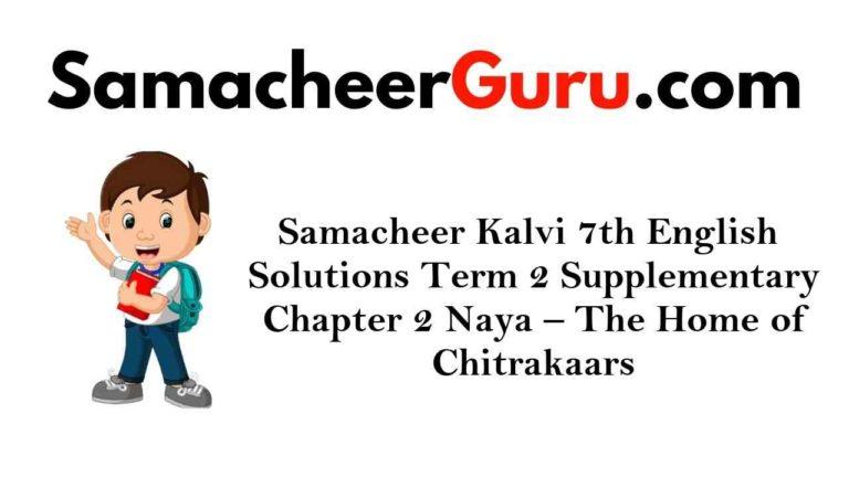 Samacheer Kalvi 7th English Solutions Term 2 Supplementary Chapter 2 Naya - The Home of Chitrakaars