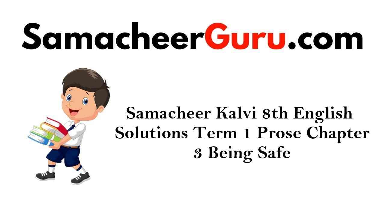 Samacheer Kalvi 8th English Solutions Term 1 Prose Chapter 3 Being Safe