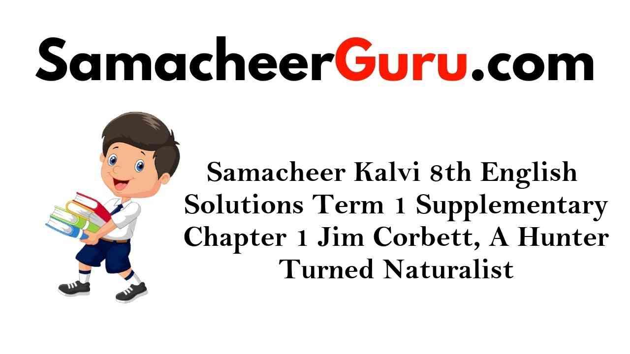 Samacheer Kalvi 8th English Solutions Term 1 Supplementary Chapter 1 Jim Corbett, A Hunter Turned Naturalist