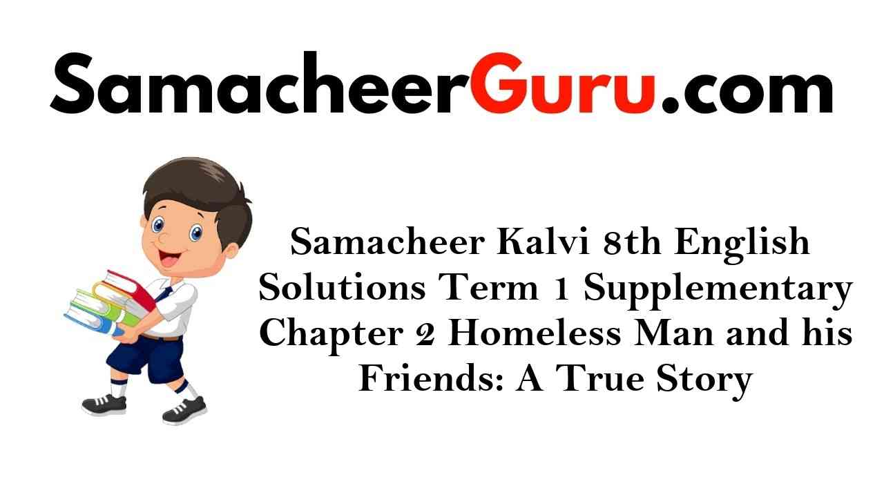 Samacheer Kalvi 8th English Solutions Term 1 Supplementary Chapter 2 Homeless Man and his Friends: A true story