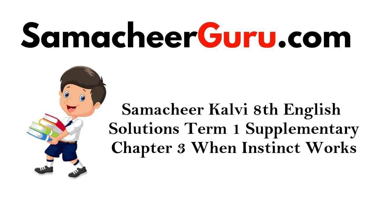 Samacheer Kalvi 8th English Solutions Term 1 Supplementary Chapter 3 When Instinct Works