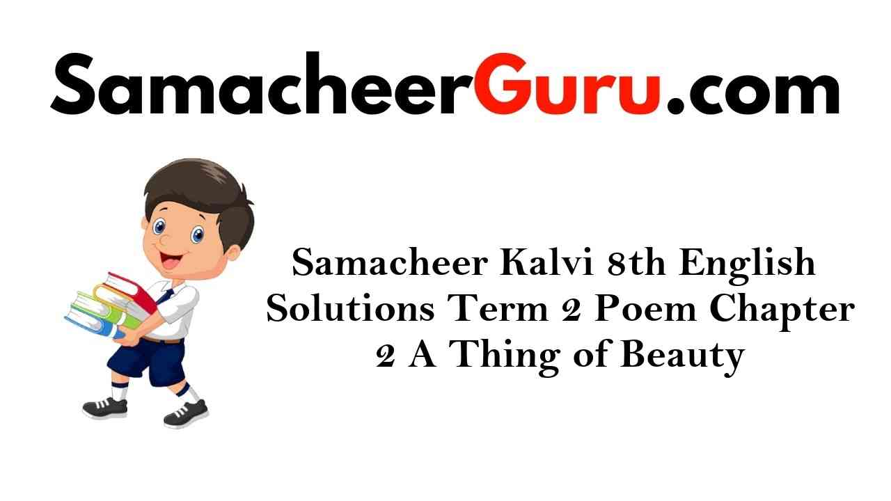 Samacheer Kalvi 8th English Solutions Term 2 Poem Chapter 2 A Thing of Beauty