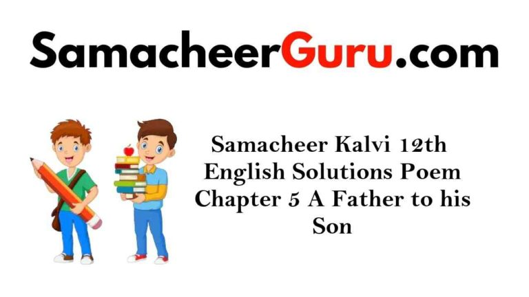 Samacheer Kalvi 12th English Solutions Poem Chapter 5 Father to his Son