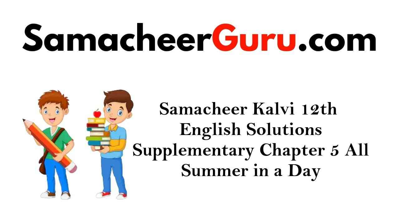 Samacheer Kalvi 12th English Solutions Supplementary Chapter 5 All Summer in a Day