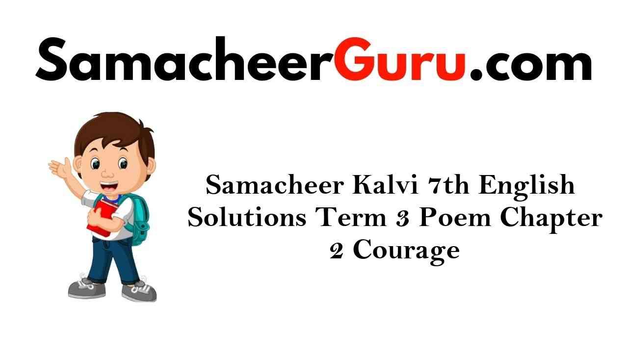 Samacheer Kalvi 7th English Solutions Term 3 Poem Chapter 2 Courage