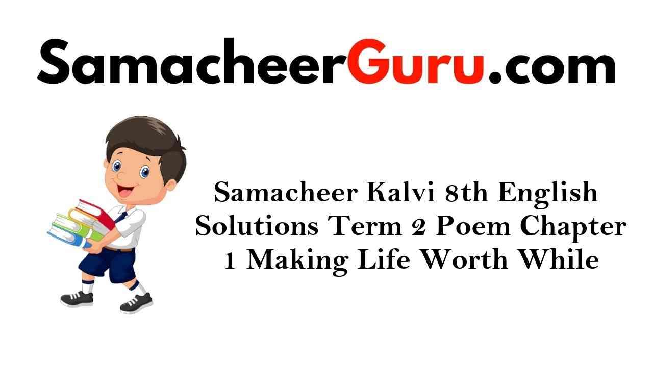 Samacheer Kalvi 8th English Solutions Term 2 Poem Chapter 1 Making Life Worth While