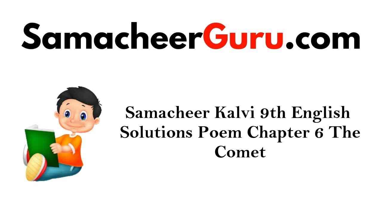 Samacheer Kalvi 9th English Solutions Poem Chapter 6 The Comet