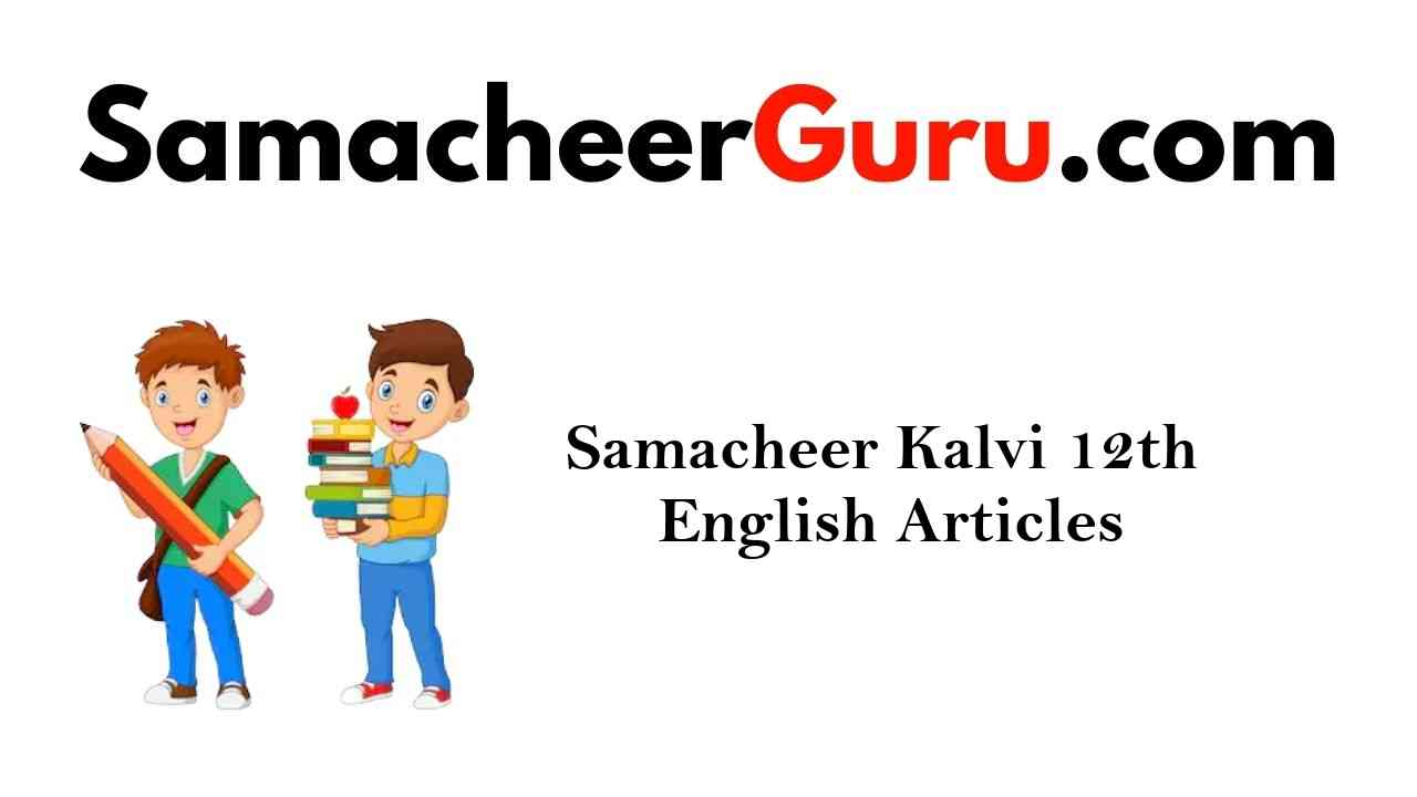 Samacheer Kalvi 12th English Grammar Articles