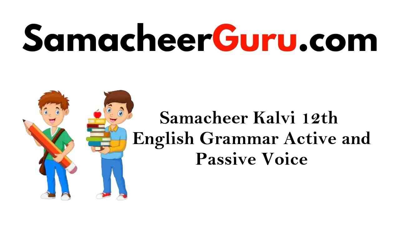 Samacheer Kalvi 12th English Grammar Active and Passive Voice