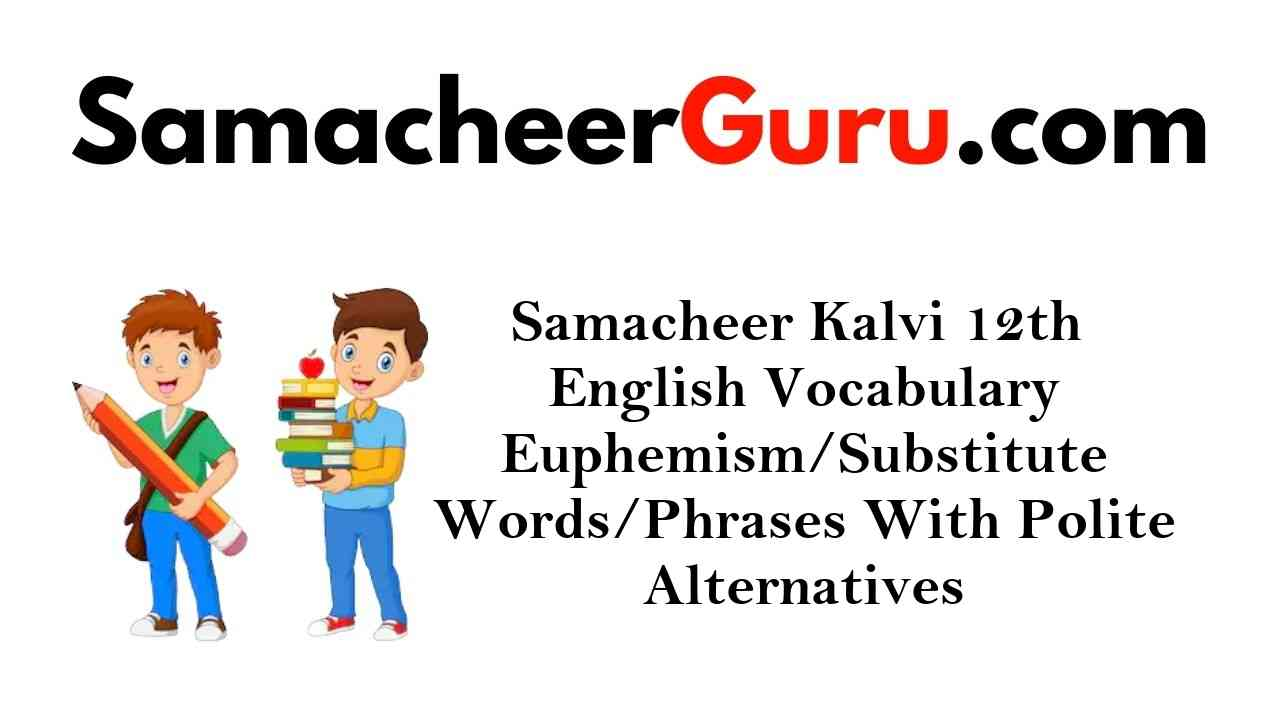 Samacheer Kalvi 12th English Vocabulary Euphemism/Substitute Words/Phrases With Polite Alternatives