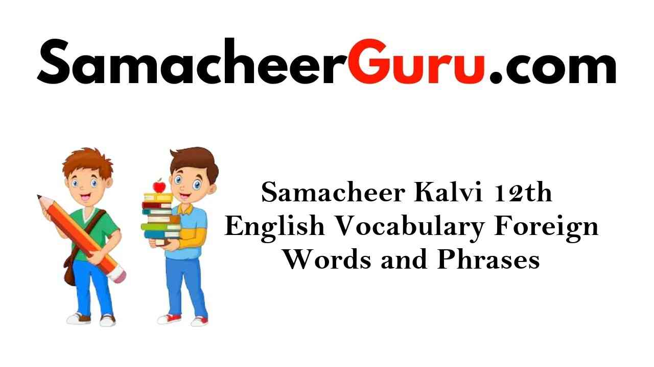 Samacheer Kalvi 12th English Vocabulary Foreign Words and Phrases