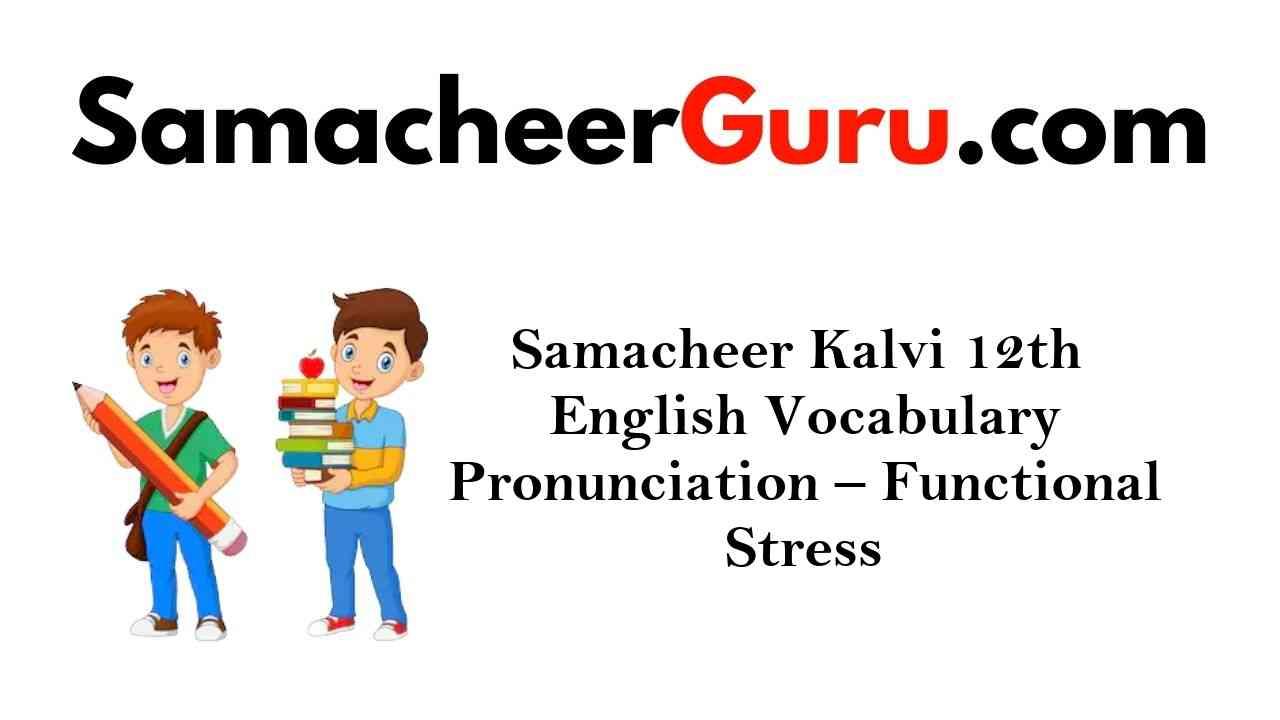 Samacheer Kalvi 12th English Vocabulary Pronunciation - Functional Stress