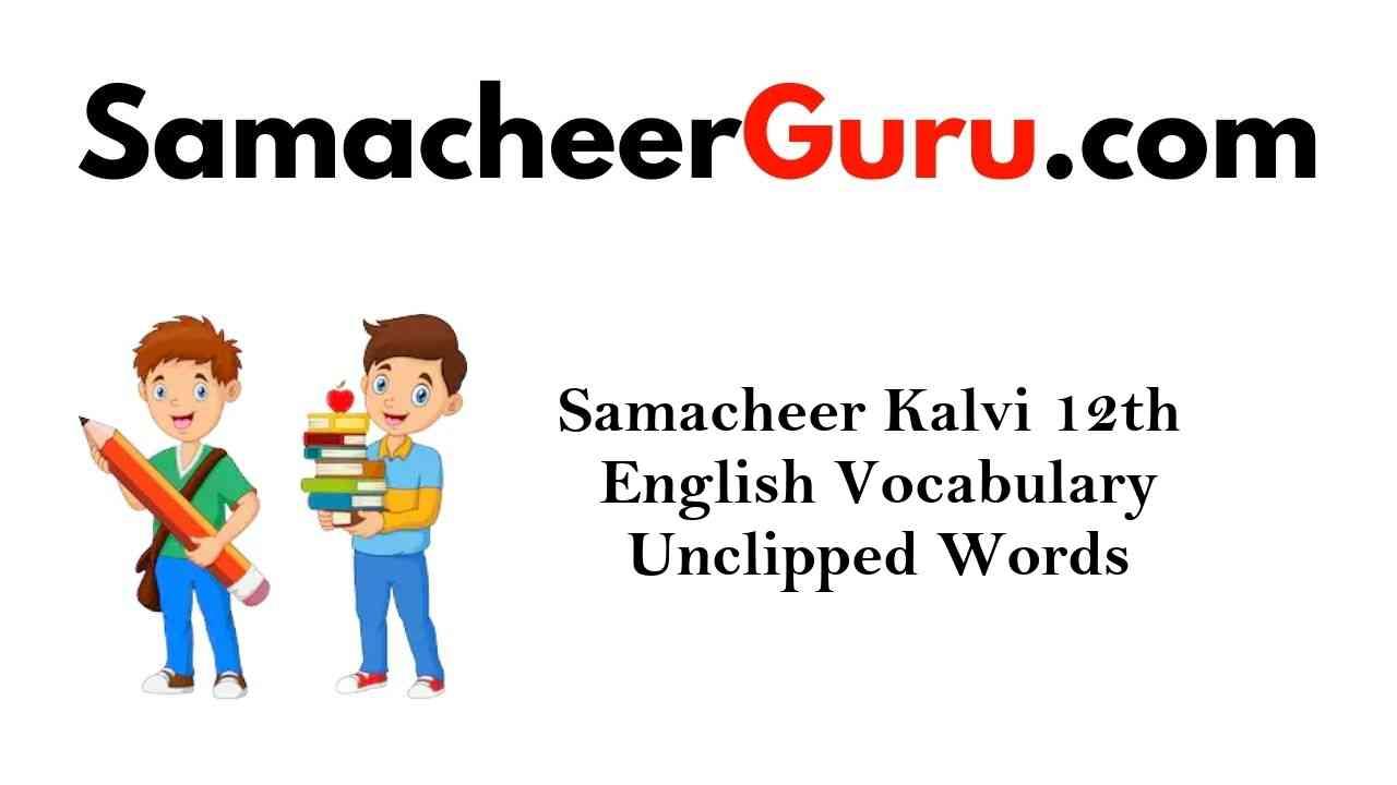 Samacheer Kalvi 12th English Vocabulary Unclipped Words