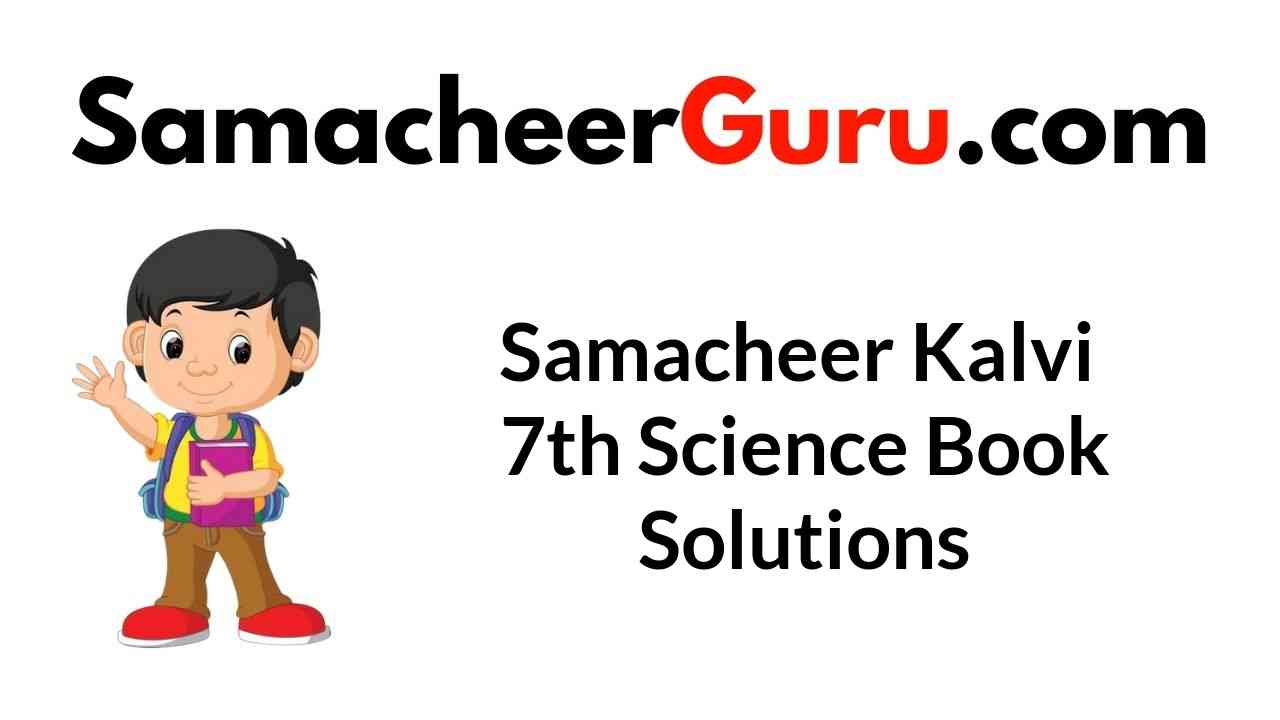 Samacheer Kalvi 7th Science Book Answers Solutions Guide