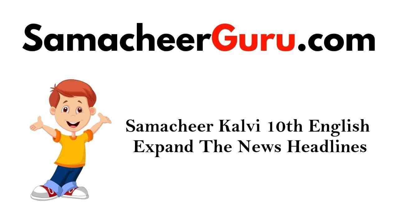 Samacheer Kalvi 10th English Expand The News Headlines