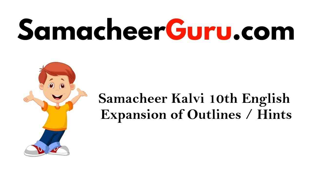 Samacheer Kalvi 10th English Expansion of Outlines / Hints