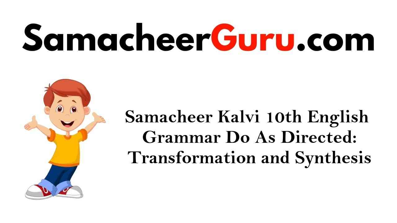 Samacheer Kalvi 10th English Grammar Do As Directed Transformation and Synthesis