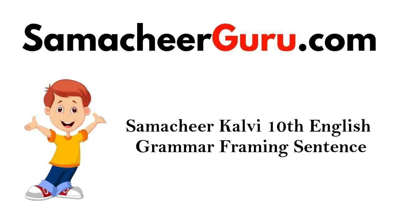 Samacheer Kalvi 10th English Grammar Framing Sentence