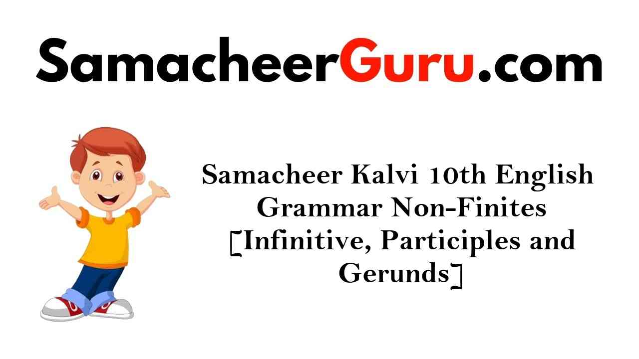 Samacheer Kalvi 10th English Grammar Non-Finites [Infinitive, Participles and Gerunds]