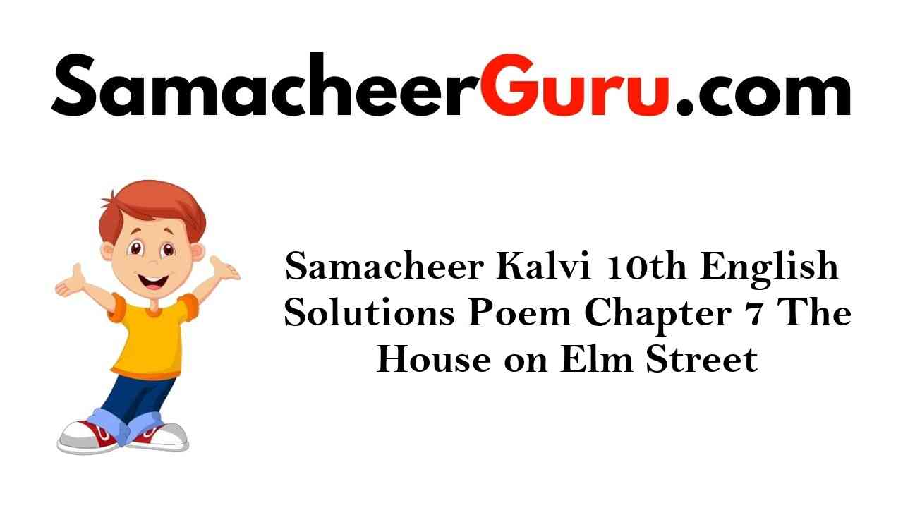 Samacheer Kalvi 10th English Solutions Poem Chapter 7 The House on Elm Street