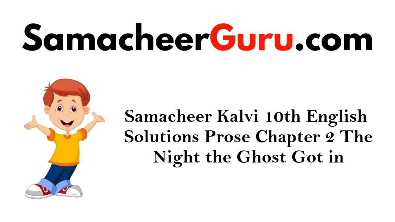 Samacheer Kalvi 10th English Solutions Prose Chapter 2 The Night the Ghost Got in