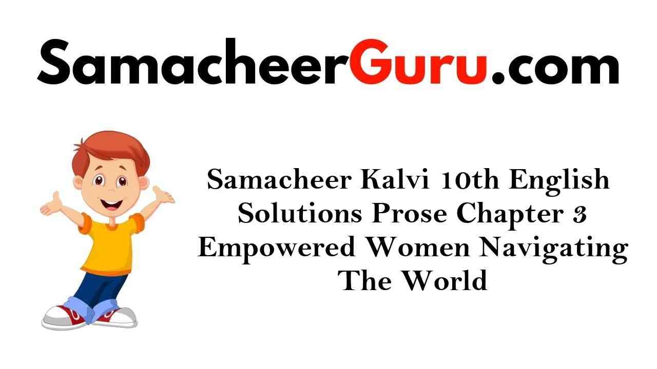 Samacheer Kalvi 10th English Solutions Prose Chapter 3 Empowered Women Navigating The World