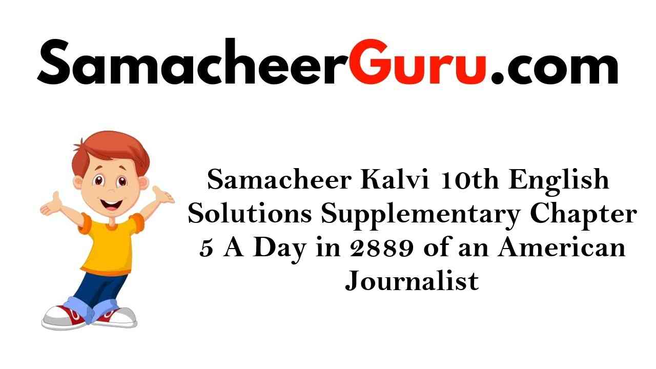 Samacheer Kalvi 10th English Solutions Supplementary Chapter 5 A Day in 2889 of an American Journalist