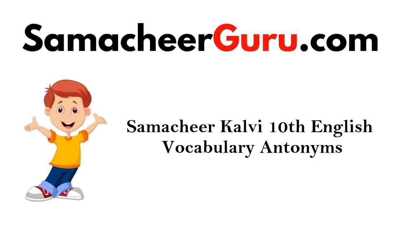 Samacheer Kalvi 10th English Vocabulary Antonyms