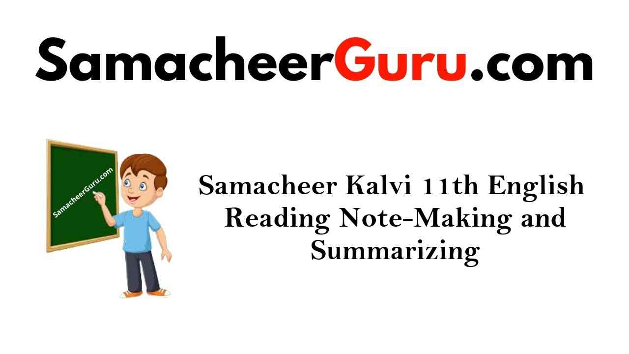 Samacheer Kalvi 11th English Reading Note-Making and Summarizing
