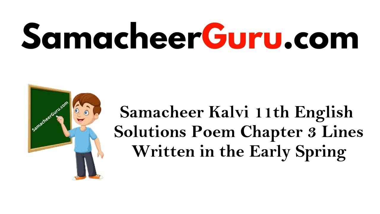 Samacheer Kalvi 11th English Solutions Poem Chapter 3 Lines Written in Early Spring