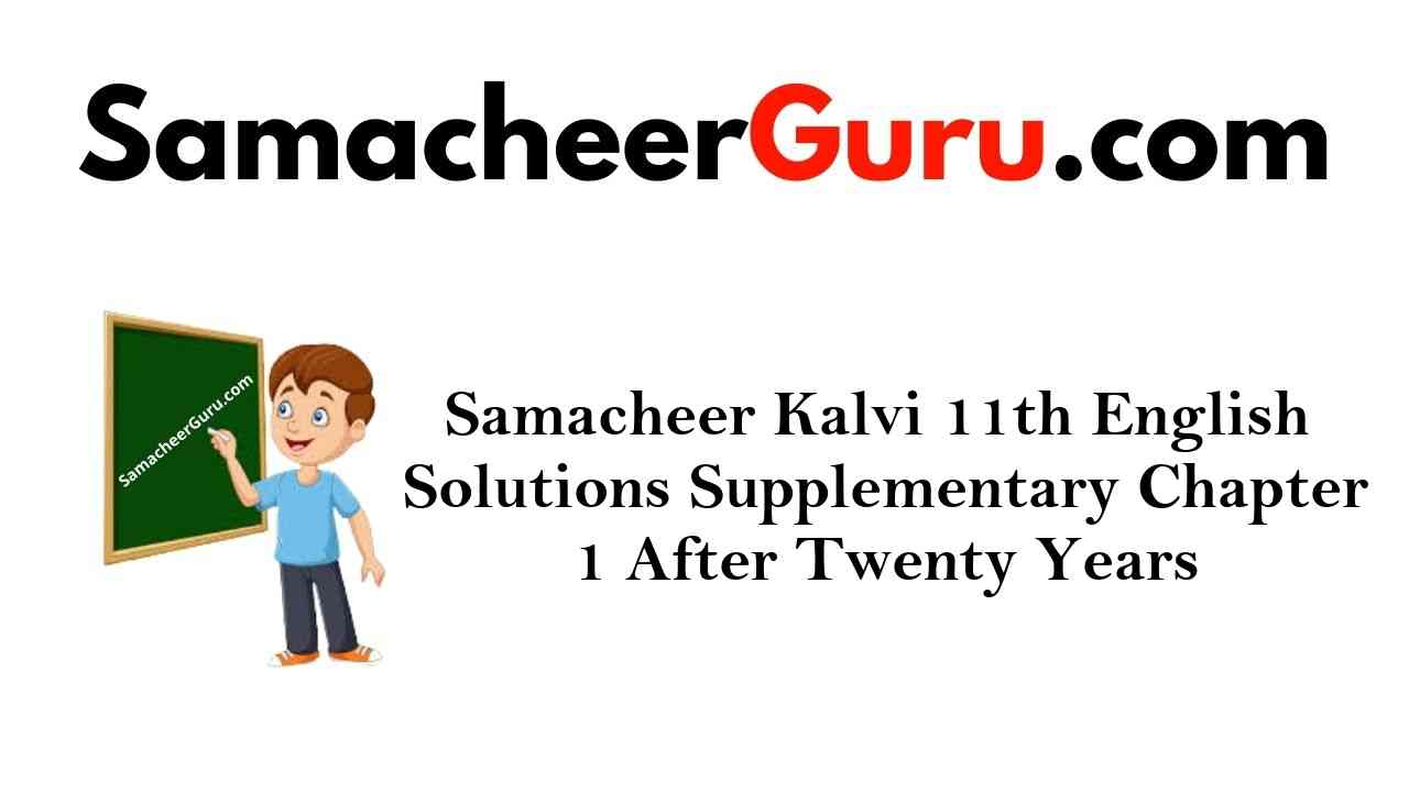 Samacheer Kalvi 11th English Solutions Supplementary Chapter 1 After Twenty Years