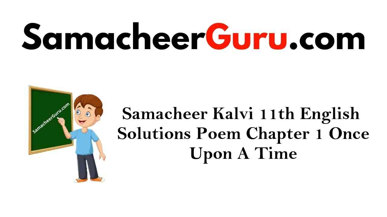 Samacheer Kalvi 11th English Solutions Poem Chapter 1 Once Upon A Time