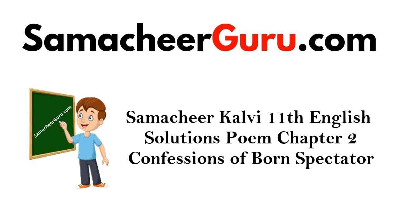 Samacheer Kalvi 11th English Solutions Poem Chapter 2 Confessions of A Born Spectator