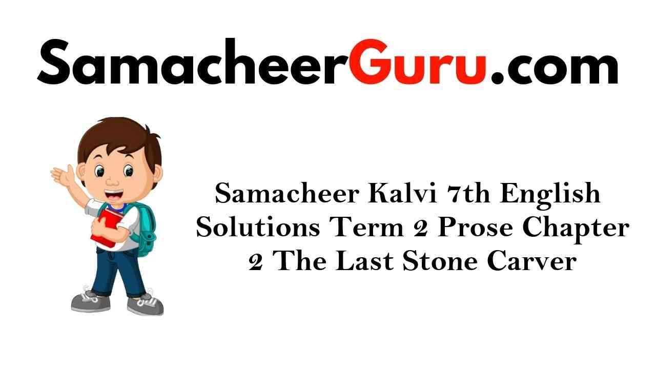Samacheer Kalvi 7th English Solutions Term 2 Poem Chapter 2 Wandering Singer