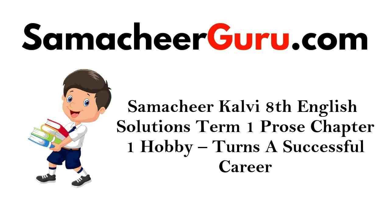 Samacheer Kalvi 8th English Solutions Term 1 Prose Chapter 1 Hobby - Turns A Successful Career