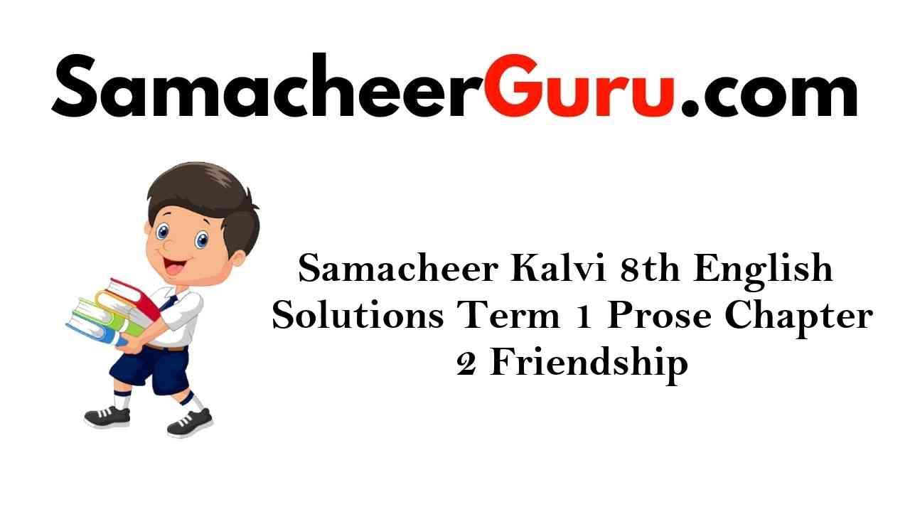 Samacheer Kalvi 8th English Solutions Term 1 Prose Chapter 2 Friendship
