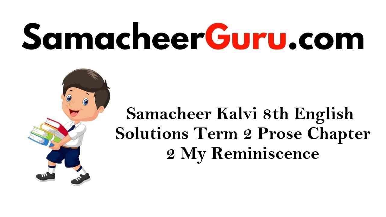 Samacheer Kalvi 8th English Solutions Term 2 Prose Chapter 2 My Reminiscence
