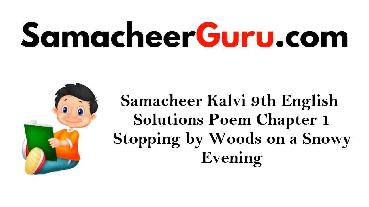 Samacheer Kalvi 9th English Solutions Poem Chapter 1 Stopping by Woods on a Snowy Evening